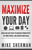 Summary of Maximize Your Day By Mike Sherman