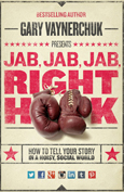 Jab Jab Jab Right Hook by Gary Vaynerchik