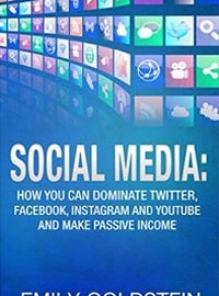 Book Cover of How You Can Dominate Twitter, Facebook, Instagram, and YouTube and Make Passive Income